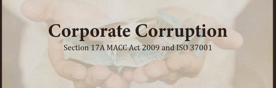Corporate Corruption – Section 17A MACC Act 2009 and ISO 37001