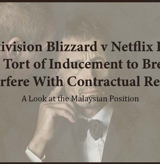 Activision Blizzard v Netflix Inc. – The Tort of Inducement to Breach or Interfere with Contractual Relations: A Look at the Malaysian Position