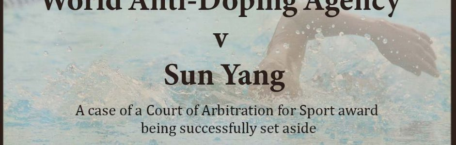 World Anti-Doping Agency v Sun Yang – A case of a Court of Arbitration for Sport award being successfully set aside